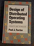 Design of Distributed Operating Systems by Paul J. Fortier (1986-12-23)
