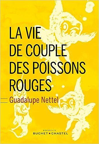 Guadalupe Nettel - La vie de couple des poissons rouges