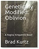 Genetically Modified Oblivion: A Regina Kirkpatrick Novel