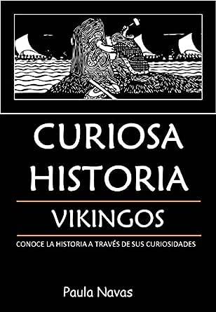 Curiosa Historia: Vikingos: Conoce la historia a través de sus curiosidades eBook: Navas, Paula: Amazon.es: Tienda Kindle