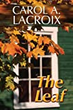 The Leaf, Carol A. LaCroix, 1448946743