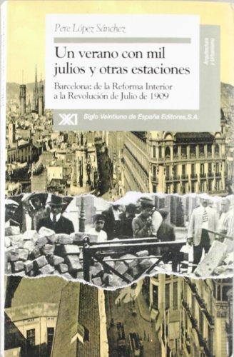Descargar Libro Un Verano Con Mil Julios Y Otras Estaciones: Barcelona, De La Reforma Interior A La Revolución De Julio De 1909 Pere López Sánchez