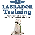 Labrador Training!: The Quick and Easy How to Leash Train Your Lab from Scratch (Mav4Life) | Mav4Life