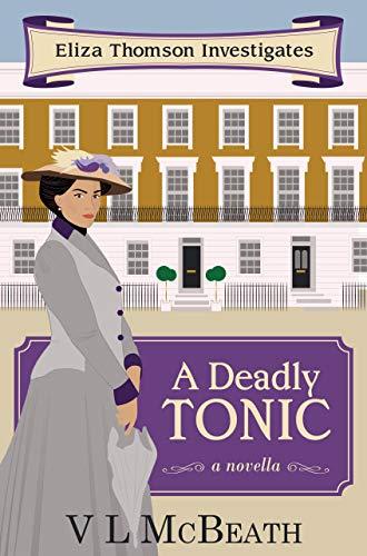 A Deadly Tonic: Eliza Thomson Investigates (Book 1) by [McBeath, VL]