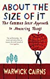 About The Size Of It - The Common Sense Approach To Measuring Things