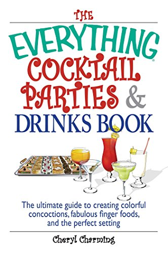 The Everything Cocktail Parties And Drinks Book: The Ultimate Guide to Creating Colorful Concoctions, Fabulous Finger Foods, And the Perfect Setting (Everything®) (Party Cocktail Foods)