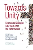 img - for Towards Unity: Ecumenical Dialogue 500 Years after the Reformation book / textbook / text book