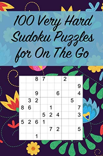 100 Very Hard Sudoku Puzzles for On The Go: Suitable for Really Advanced Sudoku Solvers / Great for Traveling / Large Print (Small Sudoku Books) ()