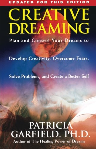 Creative Dreaming: Plan And Control Your Dreams to Develop Creativity, Overcome Fears, Solve Problems, and Create a Better Self ()