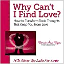 Why Can't I Find Love?: How to Transform Toxic Thoughts That Keep You from Love Audiobook by Ronnie Ann Ryan Narrated by Shelley M. Johnson