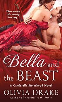 Bella and the Beast: A Cinderella Sisterhood Novel (Cinderella Sisterhood Series) by [Drake, Olivia]