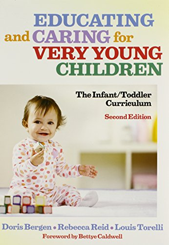 Educating and Caring for Very Young Children: The Infant/Toddler Curriculum, Second Edition (Early Childhood Education Series)