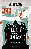 Flavia de Luce 7 - Eine Leiche wirbelt Staub auf: Roman