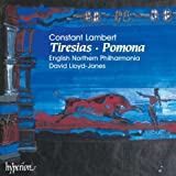 Constant Lambert: Tiresias (A Ballet in Three Acts, 1950-51) / Pomona