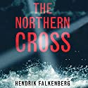 The Northern Cross: A Baltic Sea Crime Novel, Book 2 Audiobook by Hendrik Falkenberg, Patrick F. Brown - translator Narrated by James Patrick Cronin