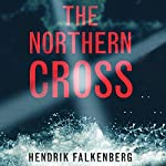 The Northern Cross: A Baltic Sea Crime Novel, Book 2 | Hendrik Falkenberg,Patrick F. Brown - translator