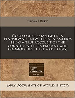Book Good order established in Pennsilvania: New-Jersey in America being a true account of the country: with its produce and commodities there made. (1685)