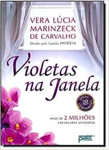 Violetas Na Janela: Ed. Especial Comemorativa 20 A (Em Portugues do Brasil): Vera Lucia Marinzeck de Carvalho, Patricia (Espirito): 9788572532129: ...