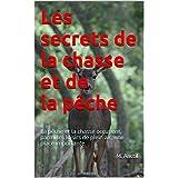 Les secrets de la chasse et de la pêche: La pêche et la chasse occupent, parmi les loisirs de plein air, une place importante. (French Edition)