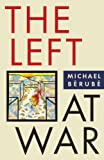 The Left at War (Cultural Front), Michael F. Bérubé, 081479985X