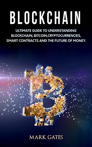 Blockchain: Ultimate guide to understanding blockchain, bitcoin, cryptocurrencies, smart contracts and the future of money. cover