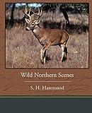 Wild Northern Scenes, S. H. Hammond, 1438535783