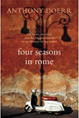 Four Seasons in Rome by Anthony Doerr(1905-06-30) Paperback