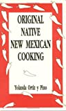 Original Native New Mexico Cooking, Yolanda Ortiz y Pino, 0865342105
