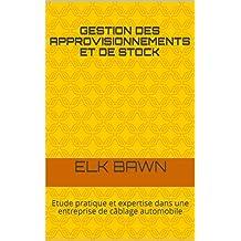 Gestion des approvisionnements et de stock: Etude pratique et expertise dans une entreprise  de câblage automobile (French Edition)