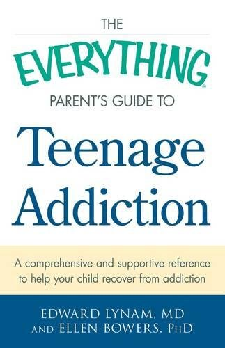 The Everything Parent's Guide to Teenage Addiction: A Comprehensive and Supportive Reference to Help Your Child Recover from Addiction pdf epub