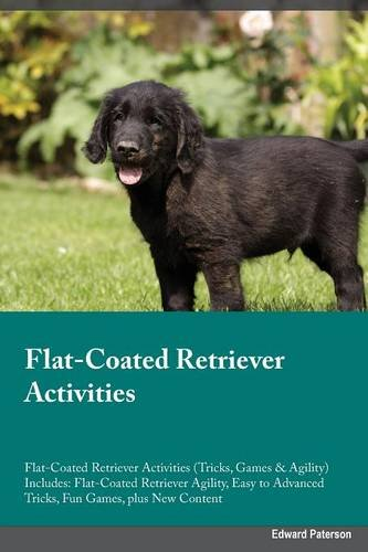 New Flat Coated Retriever - Flat-Coated Retriever Activities Flat-Coated Retriever Activities (Tricks, Games & Agility) Includes: Flat-Coated Retriever Agility, Easy to Advanced Tricks, Fun Games, plus New Content