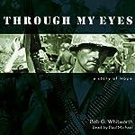 Through My Eyes: a Story of Hope | Bob G. Whitworth