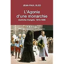 L'agonie d'une Monarchie, Autriche-Hongrie, 1914-1920 (French Edition)