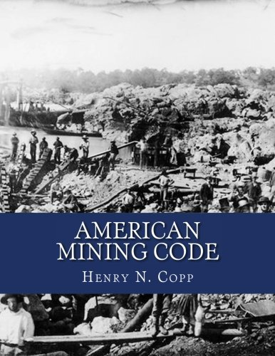 American Mining Code: Embracing the United States, State and Territorial Mining Laws and the General Land Office Regulations