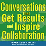 Conversations that Get Results and Inspire Collaboration: Engage Your Team, Your Peers, and Your Manager to Take Action | Shawn Kent Hayashi