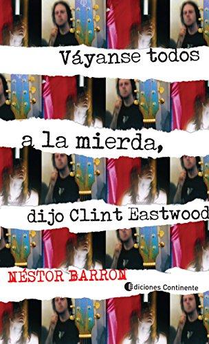 Vayanse todos a la mierda, dijo Clint Eastwood (Spanish Edition) by [Barron