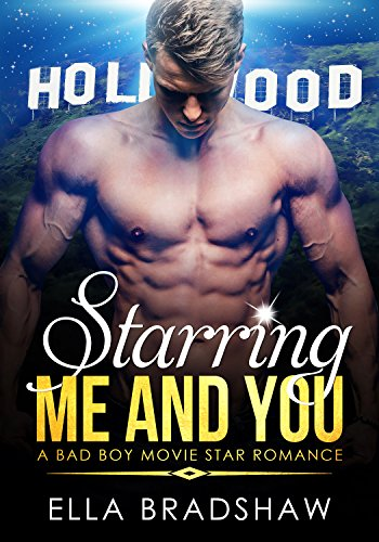 Starring Me and You: A Bad Boy Movie Star Romance (Boys Movies)
