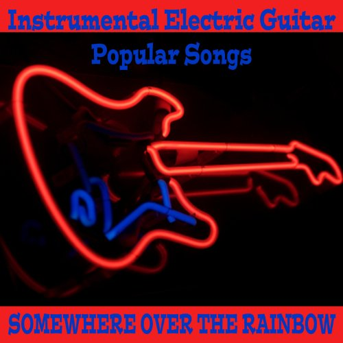 Instrumental Electric Guitar Popular Songs: Somewhere over the Rainbow