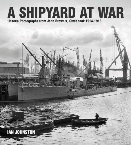 A Shipyard at War: Unseen Photographs from John Brown's Clydebank, 1914-1918