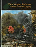 img - for West Virginia Railroads Volume 5: Geared Logging Locomotives book / textbook / text book