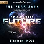 Fear the Future: The Fear Saga, Book 3 | Stephen Moss