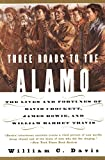 img - for Three Roads to the Alamo: The Lives and Fortunes of David Crockett, James Bowie, and William Barret Travis book / textbook / text book
