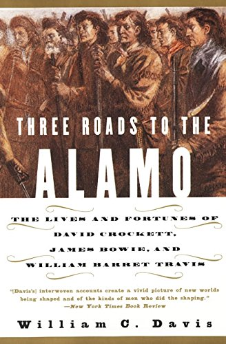 three-roads-to-the-alamo-the-lives-and-fortunes-of-david-crockett-james-bowie-and-william-barret-tra