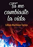 img - for T  me cambiaste la vida (Spanish Edition) book / textbook / text book