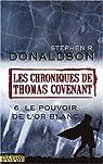 Les Chroniques de Thomas Covenant, Tome 6 : Le pouvoir de l'or blanc par Donaldson