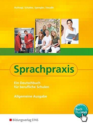 Sprachpraxis: Ein Deutschbuch für Berufliche Schulen - Allgemeine Ausgabe: Schülerband