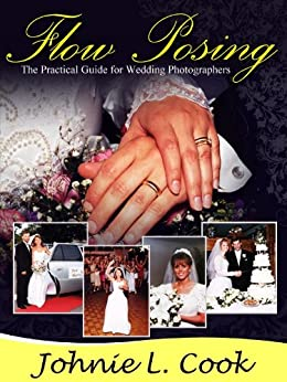 Wedding Photographers Guide Using Flow Posing (Professional Wedding Photography Book 2)
