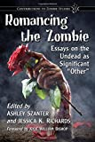 Romancing the Zombie: Essays on the Undead as