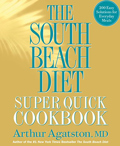 The South Beach Diet Super Quick Cookbook: 200 Easy Solutions for Everyday Meals by Arthur Agatston