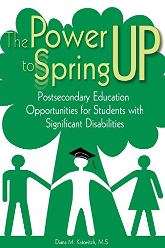 [Power to Spring Up: Post-Secondary Education Opportunities for Students with Significant Disabilities] (By: Diana M. Katovitch) [published: January, 2010]